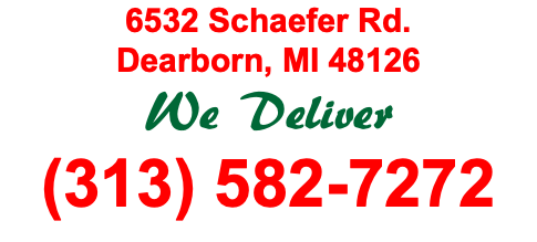 6532 Schaefer Rd. Dearborn, MI 48126 We Deliver (313) 582-7272
